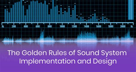 The Golden Rules of Sound System Implementation and Design